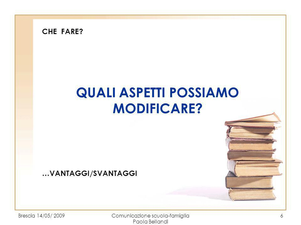 Brescia 14/05/ 2009Comunicazione scuola-famiglia Paola Bellandi 7 VA BENE….MA IO GENITORE/DOCENTE CHE POSSO FARE.