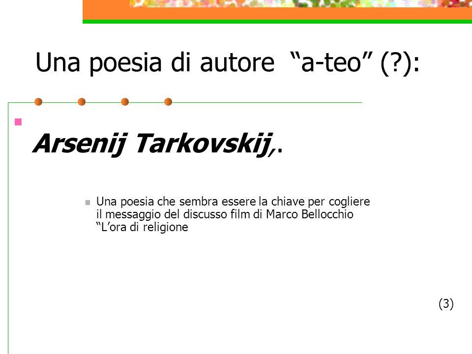 Una poesia di autore a-teo (?): Arsenij Tarkovskij,. Una poesia che sembra essere la chiave per cogliere il messaggio del discusso film di Marco Bello
