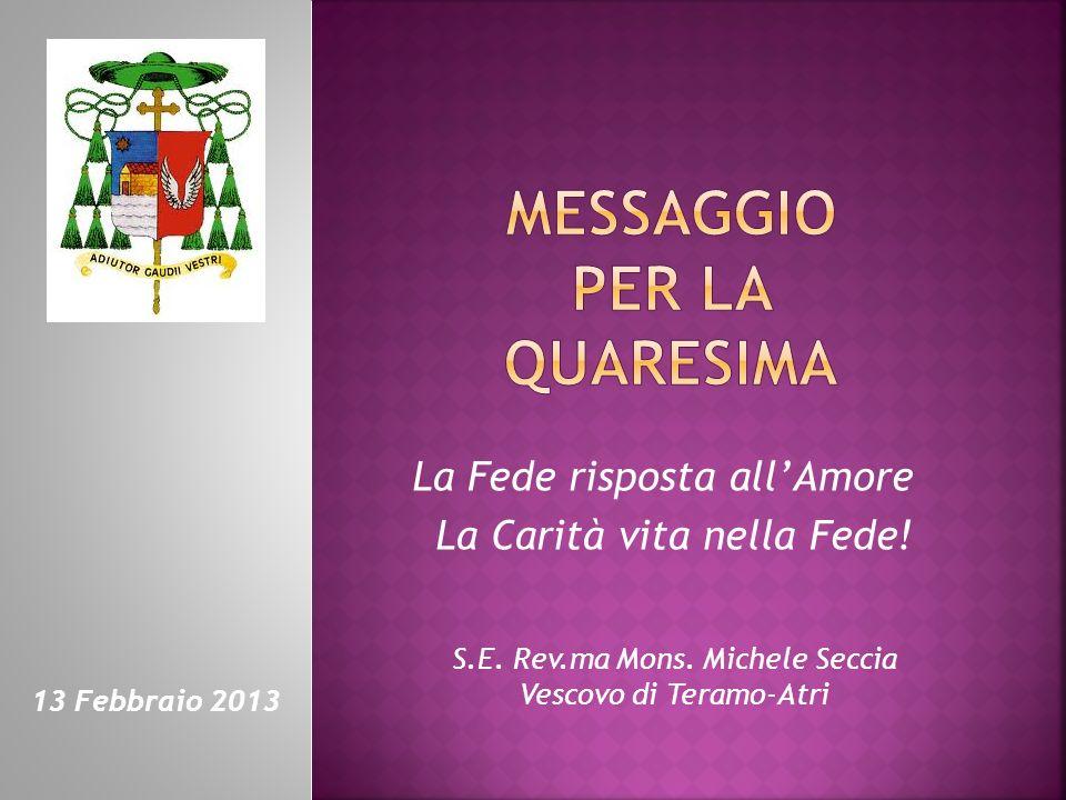 La Fede risposta allAmore La Carità vita nella Fede! S.E. Rev.ma Mons. Michele Seccia Vescovo di Teramo-Atri 13 Febbraio 2013