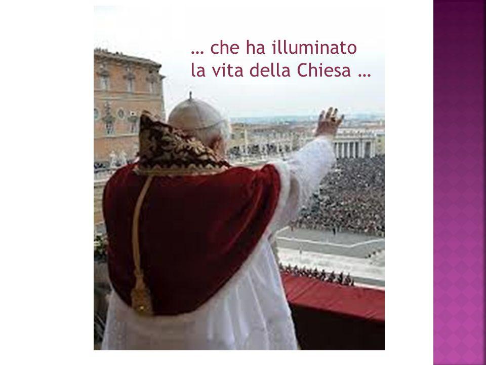 … che ha illuminato la vita della Chiesa …