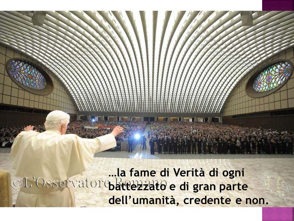 …la fame di Verità di ogni battezzato e di gran parte dellumanità, credente e non.