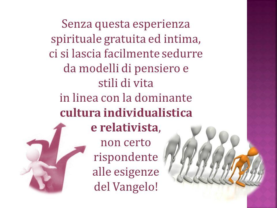Senza questa esperienza spirituale gratuita ed intima, ci si lascia facilmente sedurre da modelli di pensiero e stili di vita in linea con la dominant