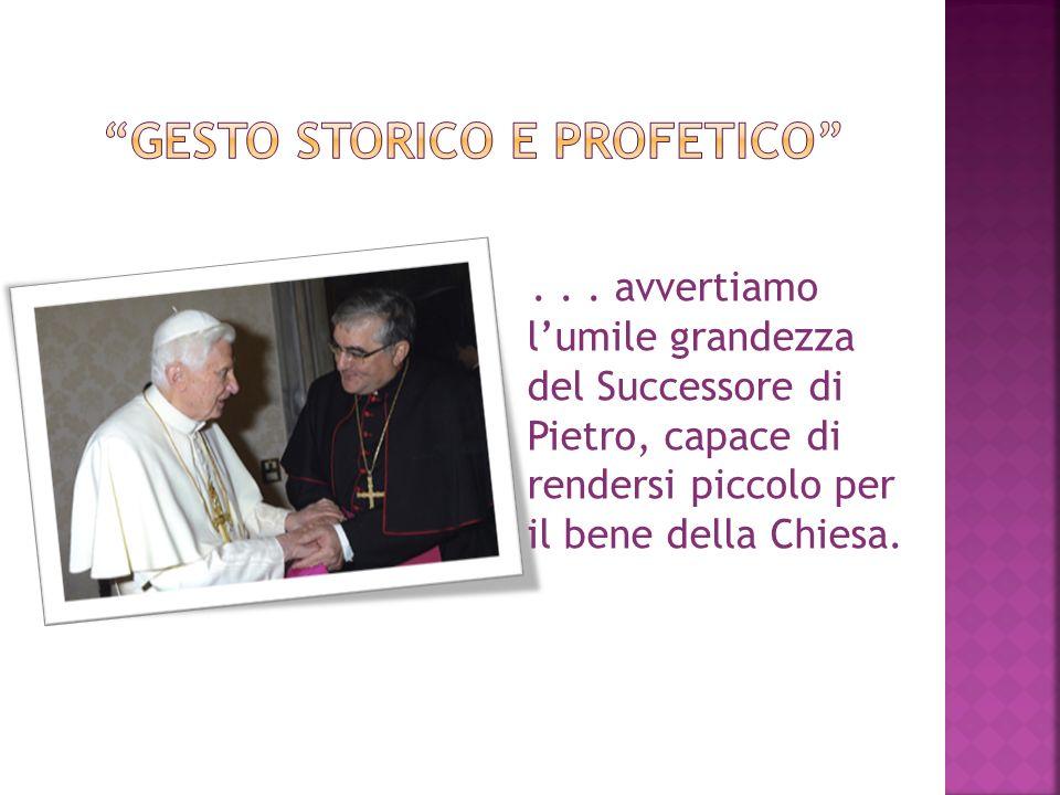 ... avvertiamo lumile grandezza del Successore di Pietro, capace di rendersi piccolo per il bene della Chiesa.