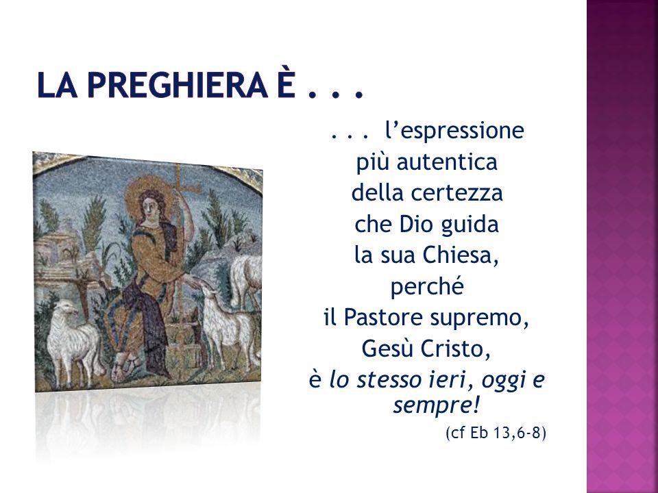... lespressione più autentica della certezza che Dio guida la sua Chiesa, perché il Pastore supremo, Gesù Cristo, è lo stesso ieri, oggi e sempre! (c