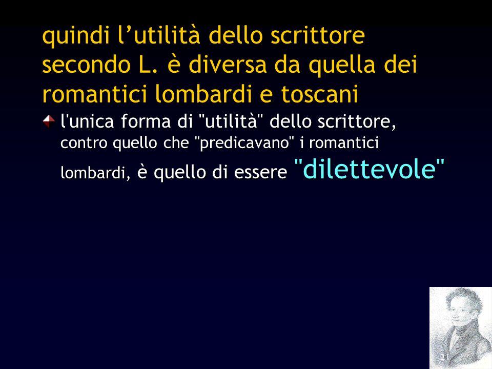 21 quindi lutilità dello scrittore secondo L. è diversa da quella dei romantici lombardi e toscani l'unica forma di