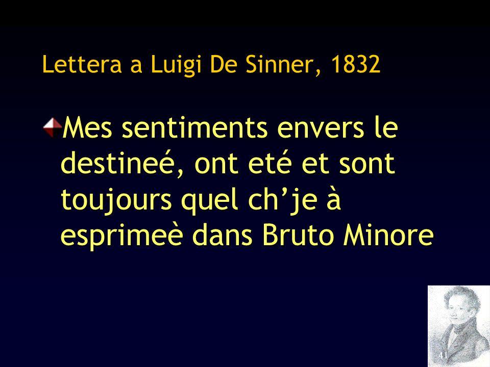 41 Lettera a Luigi De Sinner, 1832 Mes sentiments envers le destineé, ont eté et sont toujours quel chje à esprimeè dans Bruto Minore
