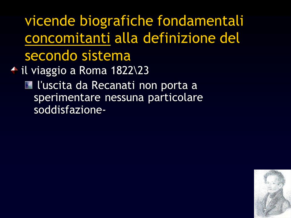 7 vicende biografiche fondamentali concomitanti alla definizione del secondo sistema il viaggio a Roma 1822\23 l'uscita da Recanati non porta a sperim