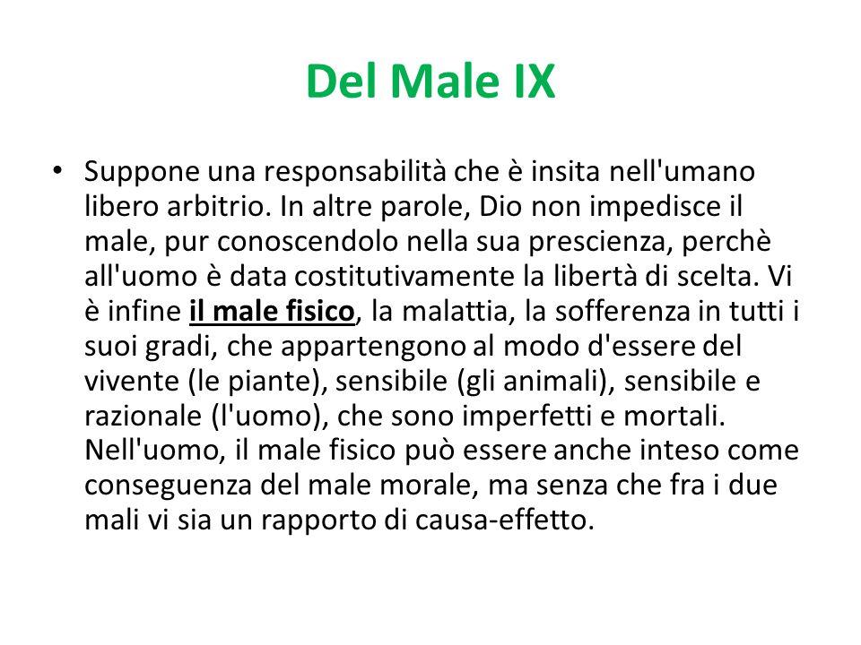 Del Male IX Suppone una responsabilità che è insita nell'umano libero arbitrio. In altre parole, Dio non impedisce il male, pur conoscendolo nella sua