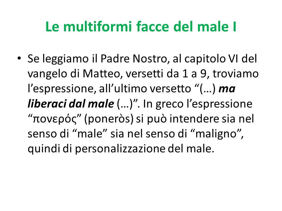 Le multiformi facce del male I Se leggiamo il Padre Nostro, al capitolo VI del vangelo di Matteo, versetti da 1 a 9, troviamo lespressione, allultimo