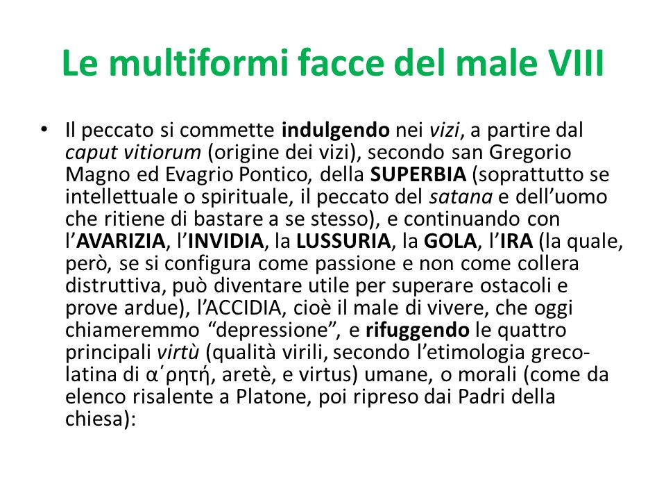 Le multiformi facce del male VIII Il peccato si commette indulgendo nei vizi, a partire dal caput vitiorum (origine dei vizi), secondo san Gregorio Ma