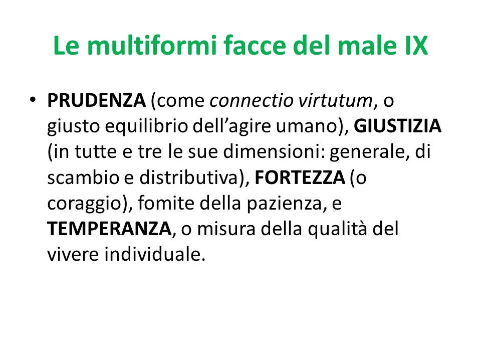 Le multiformi facce del male IX PRUDENZA (come connectio virtutum, o giusto equilibrio dellagire umano), GIUSTIZIA (in tutte e tre le sue dimensioni: