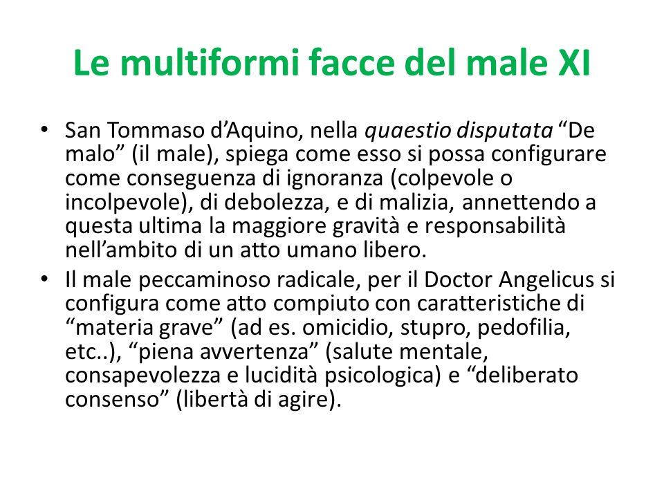 Le multiformi facce del male XI San Tommaso dAquino, nella quaestio disputata De malo (il male), spiega come esso si possa configurare come conseguenz