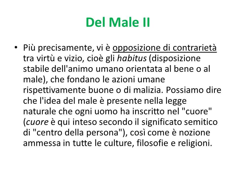 Del Male II Più precisamente, vi è opposizione di contrarietà tra virtù e vizio, cioè gli habitus (disposizione stabile dell'animo umano orientata al