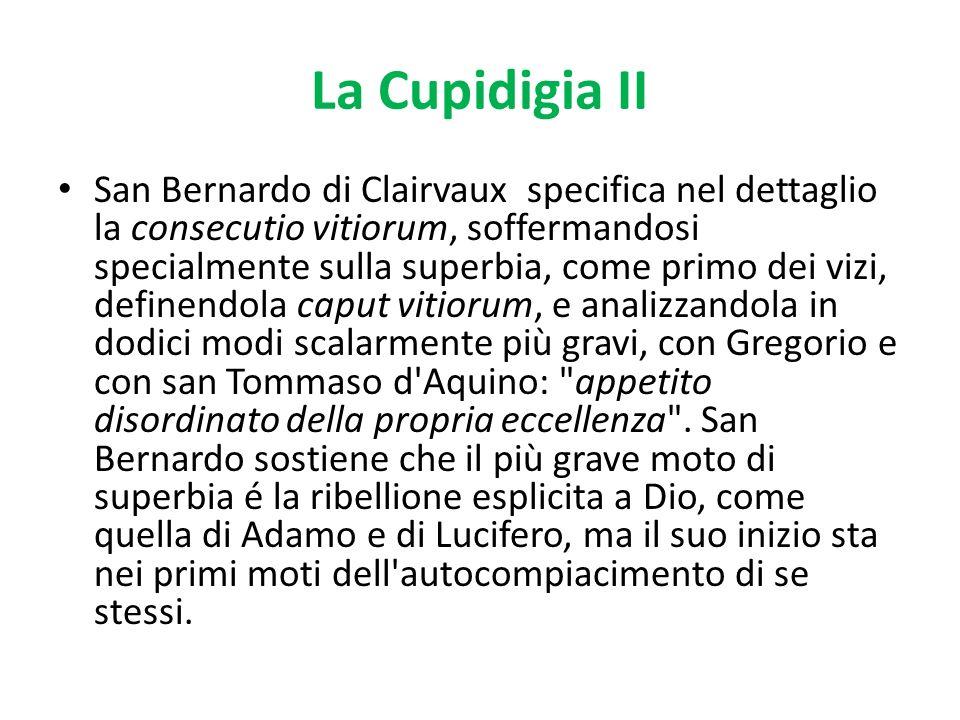 La Cupidigia II San Bernardo di Clairvaux specifica nel dettaglio la consecutio vitiorum, soffermandosi specialmente sulla superbia, come primo dei vi