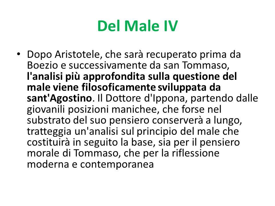 Del Male IV Dopo Aristotele, che sarà recuperato prima da Boezio e successivamente da san Tommaso, l'analisi più approfondita sulla questione del male