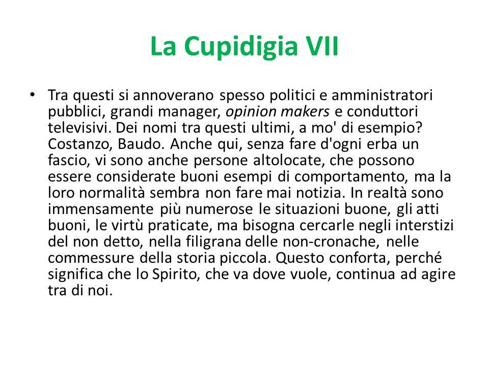 La Cupidigia VII Tra questi si annoverano spesso politici e amministratori pubblici, grandi manager, opinion makers e conduttori televisivi. Dei nomi