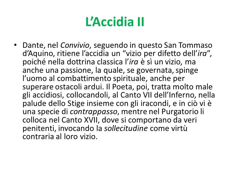 LAccidia II Dante, nel Convivio, seguendo in questo San Tommaso dAquino, ritiene laccidia un vizio per difetto dellira, poiché nella dottrina classica
