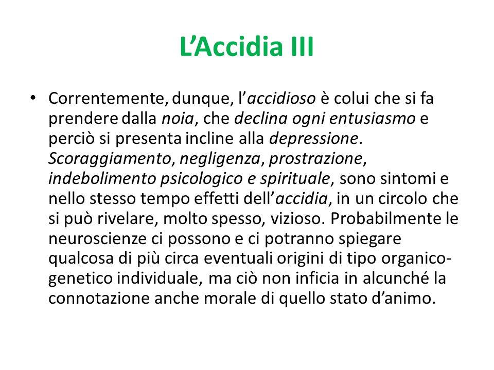 LAccidia III Correntemente, dunque, laccidioso è colui che si fa prendere dalla noia, che declina ogni entusiasmo e perciò si presenta incline alla de