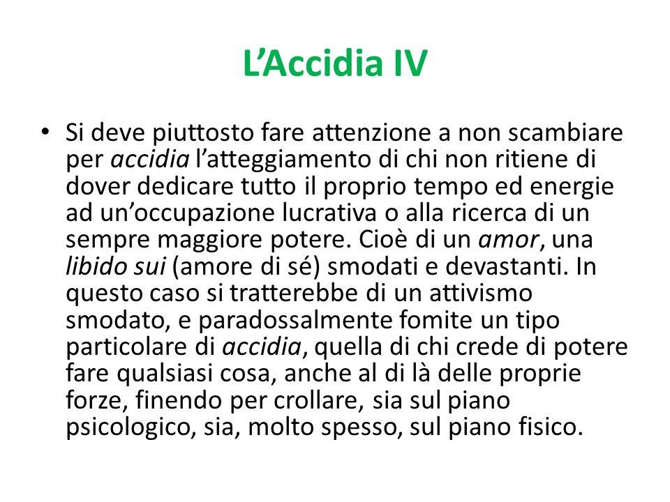 LAccidia IV Si deve piuttosto fare attenzione a non scambiare per accidia latteggiamento di chi non ritiene di dover dedicare tutto il proprio tempo e