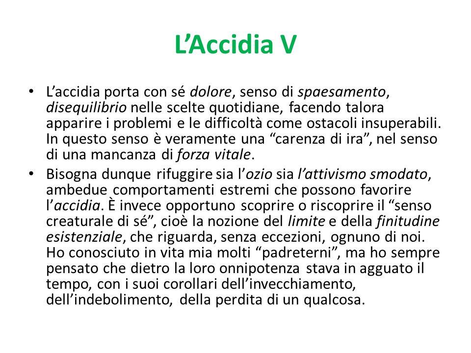 LAccidia V Laccidia porta con sé dolore, senso di spaesamento, disequilibrio nelle scelte quotidiane, facendo talora apparire i problemi e le difficol