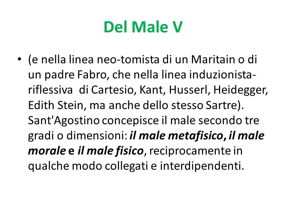Del Male V (e nella linea neo-tomista di un Maritain o di un padre Fabro, che nella linea induzionista- riflessiva di Cartesio, Kant, Husserl, Heidegg