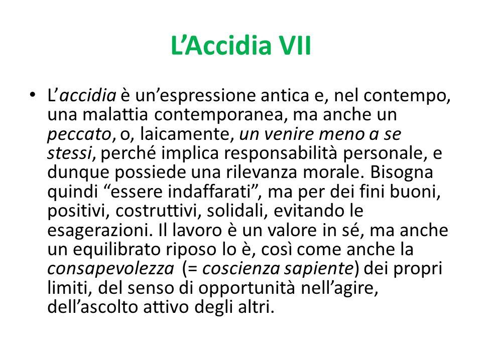 LAccidia VII Laccidia è unespressione antica e, nel contempo, una malattia contemporanea, ma anche un peccato, o, laicamente, un venire meno a se stes