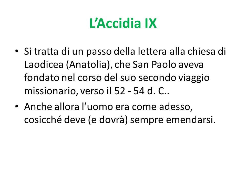 LAccidia IX Si tratta di un passo della lettera alla chiesa di Laodicea (Anatolia), che San Paolo aveva fondato nel corso del suo secondo viaggio miss