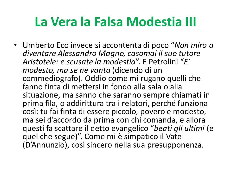La Vera la Falsa Modestia III Umberto Eco invece si accontenta di poco Non miro a diventare Alessandro Magno, casomai il suo tutore Aristotele: e scus