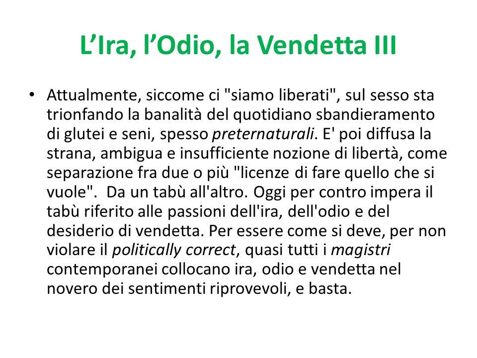 LIra, lOdio, la Vendetta III Attualmente, siccome ci