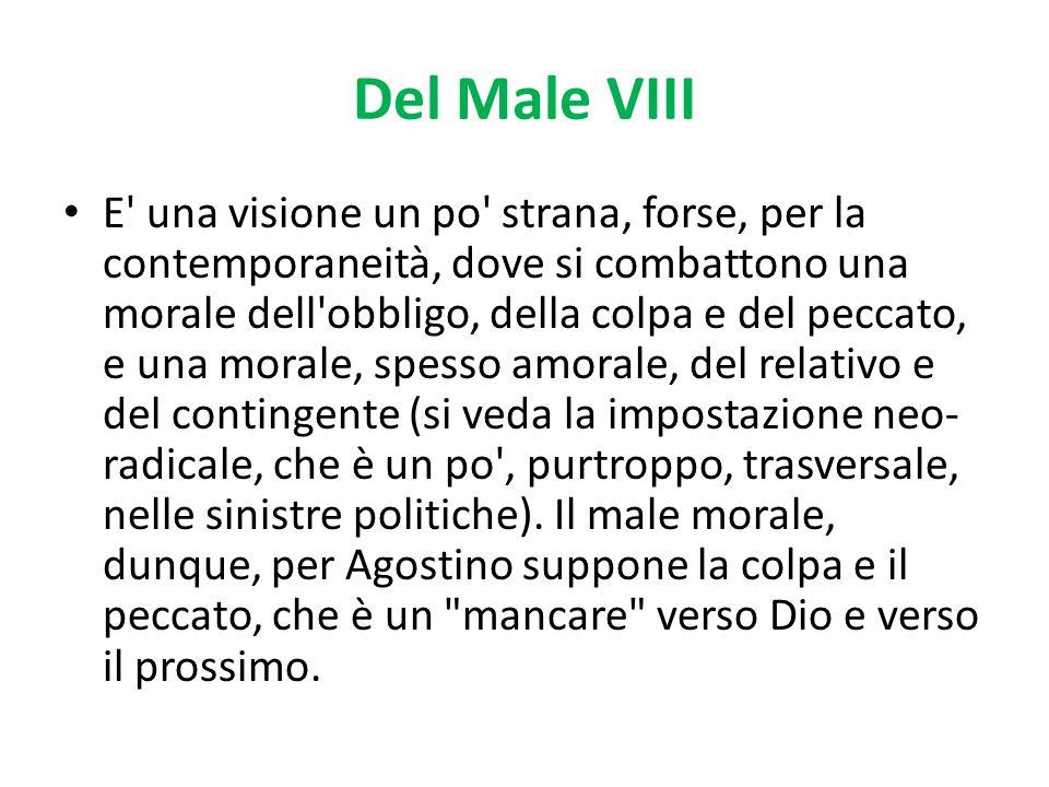 Del Male IX Suppone una responsabilità che è insita nell umano libero arbitrio.