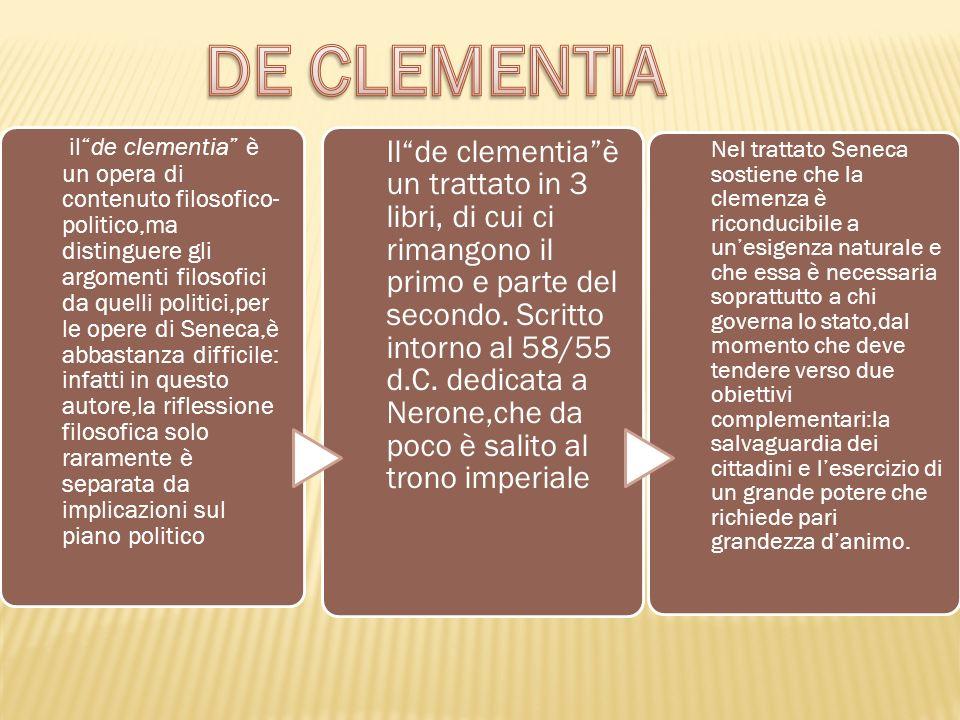 ilde clementia è un opera di contenuto filosofico- politico,ma distinguere gli argomenti filosofici da quelli politici,per le opere di Seneca,è abbast