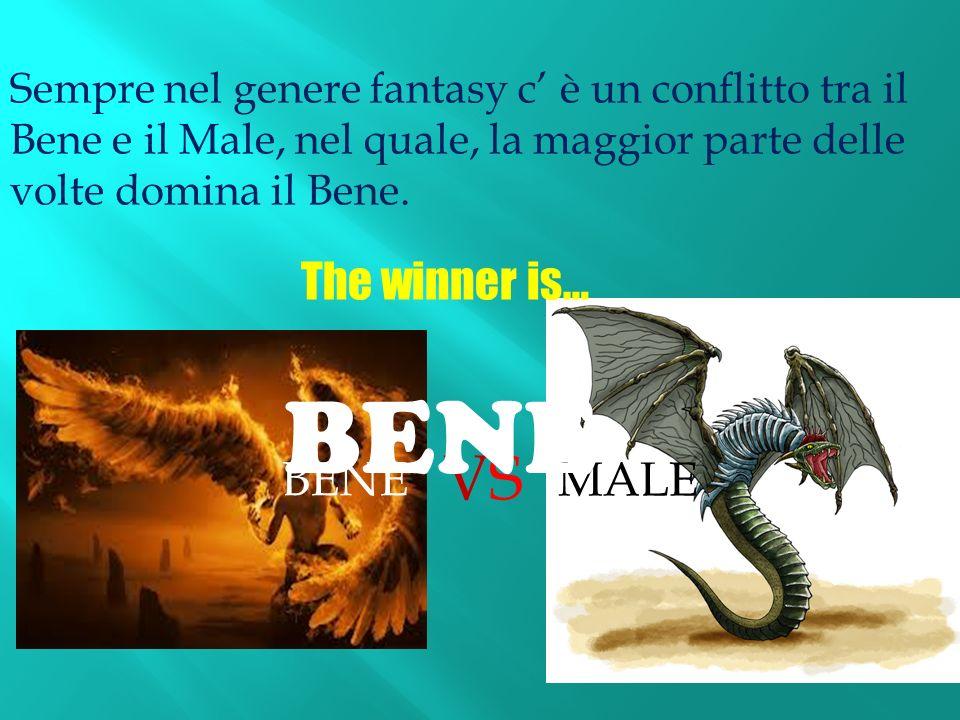 Sempre nel genere fantasy c è un conflitto tra il Bene e il Male, nel quale, la maggior parte delle volte domina il Bene.