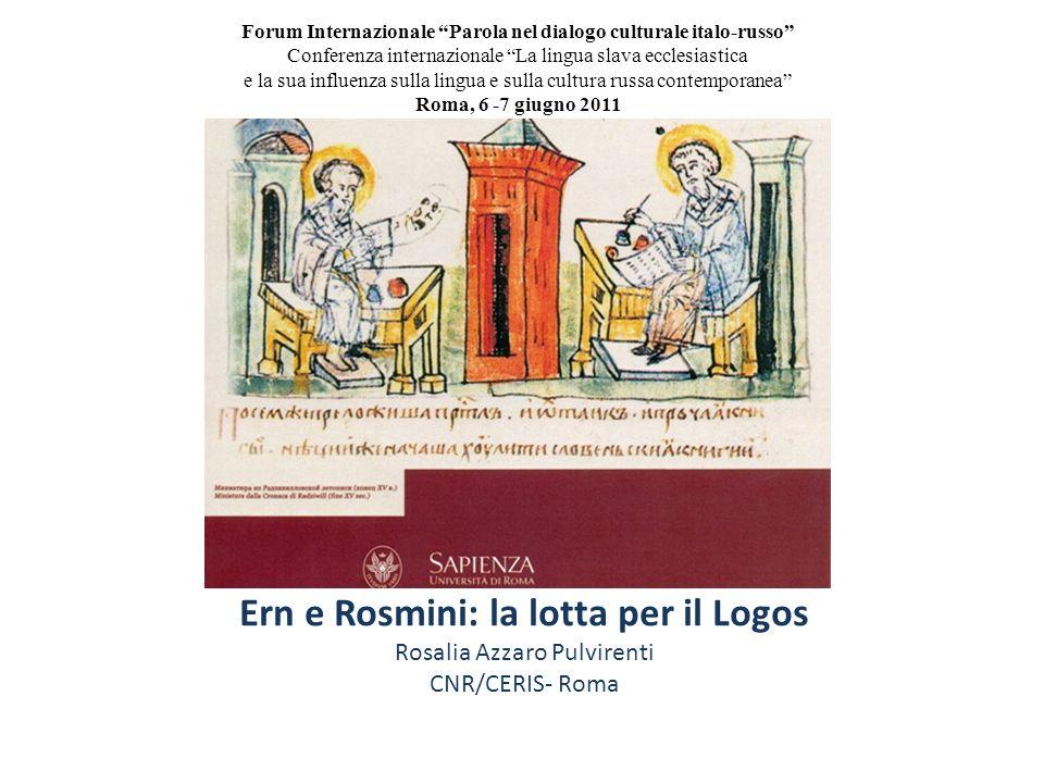 Ern e Rosmini: la lotta per il Logos Rosalia Azzaro Pulvirenti CNR/CERIS- Roma Forum Internazionale Parola nel dialogo culturale italo-russo Conferenz