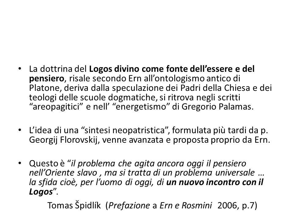 La dottrina del Logos divino come fonte dellessere e del pensiero, risale secondo Ern allontologismo antico di Platone, deriva dalla speculazione dei