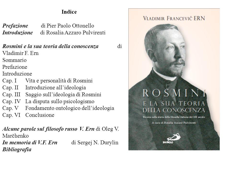 Indice Prefazione di Pier Paolo Ottonello Introduzione di Rosalia Azzaro Pulvirenti Rosmini e la sua teoria della conoscenzadi Vladimir F. Ern Sommari