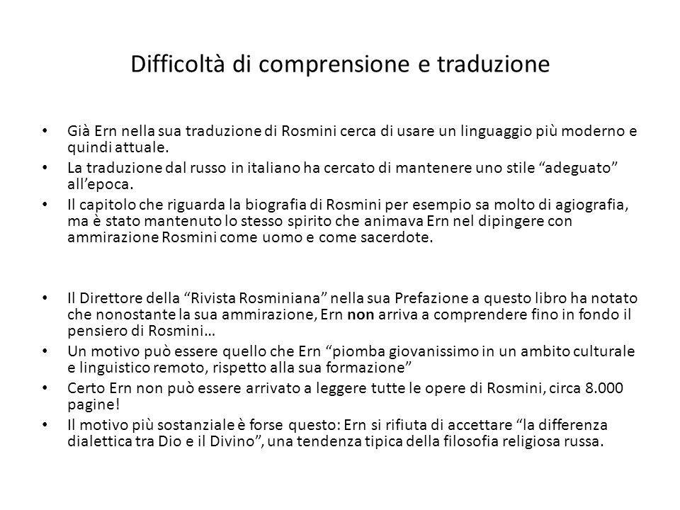 Difficoltà di comprensione e traduzione Già Ern nella sua traduzione di Rosmini cerca di usare un linguaggio più moderno e quindi attuale. La traduzio