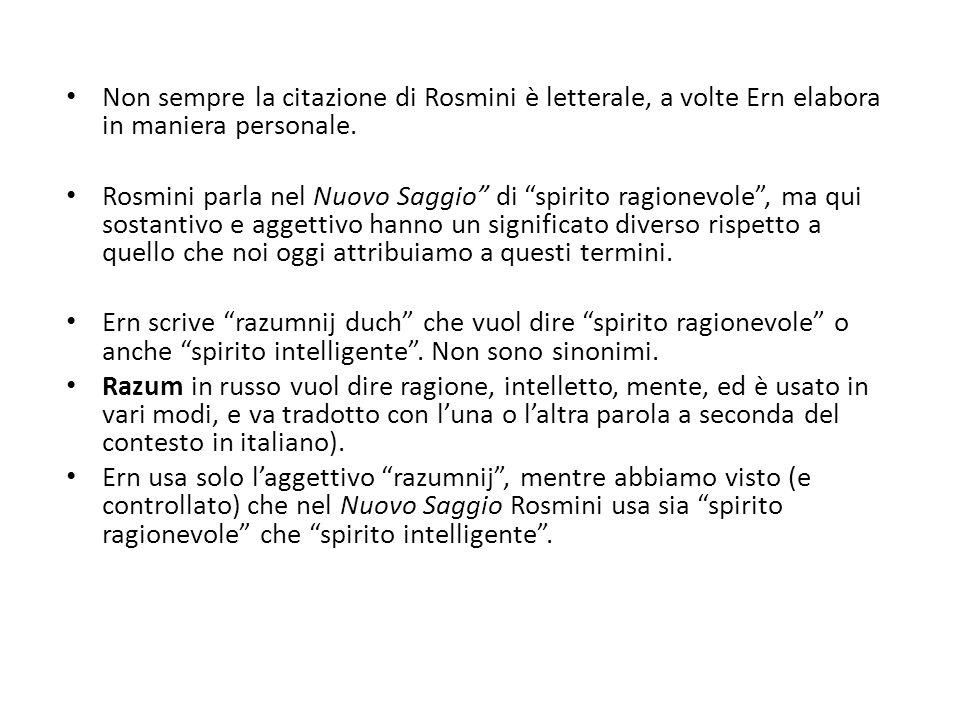Non sempre la citazione di Rosmini è letterale, a volte Ern elabora in maniera personale. Rosmini parla nel Nuovo Saggio di spirito ragionevole, ma qu