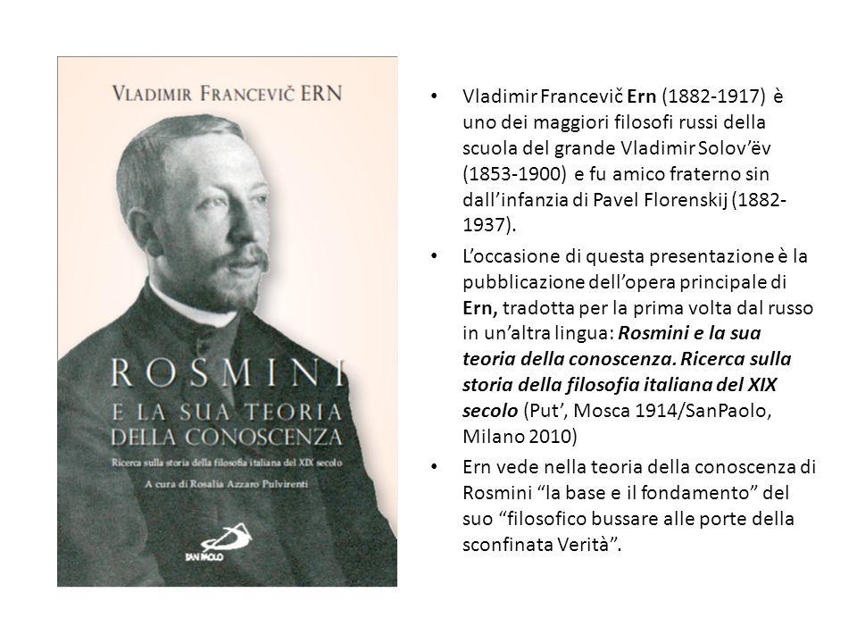 Vladimir Francevič Ern (1882-1917) è uno dei maggiori filosofi russi della scuola del grande Vladimir Solovëv (1853-1900) e fu amico fraterno sin dall