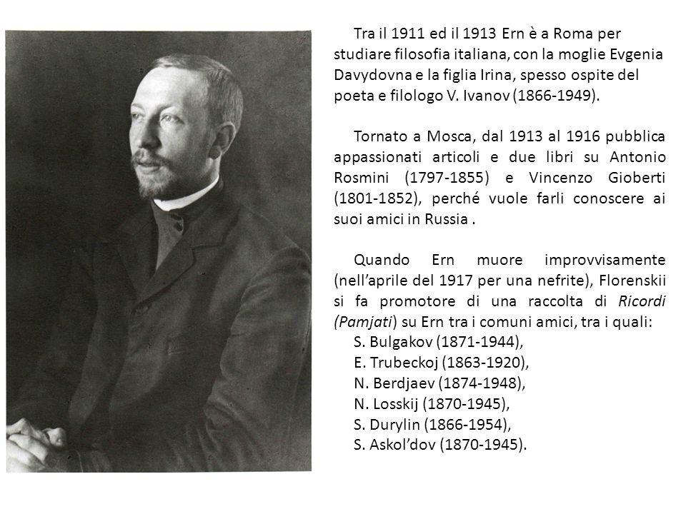 Tra il 1911 ed il 1913 Ern è a Roma per studiare filosofia italiana, con la moglie Evgenia Davydovna e la figlia Irina, spesso ospite del poeta e filo
