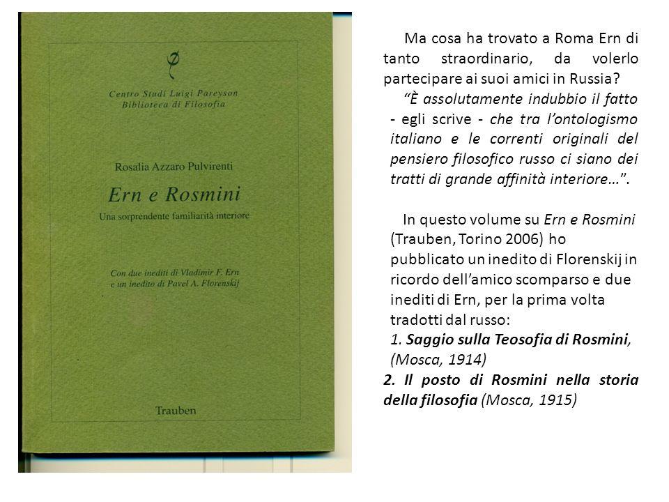Ma cosa ha trovato a Roma Ern di tanto straordinario, da volerlo partecipare ai suoi amici in Russia? È assolutamente indubbio il fatto - egli scrive