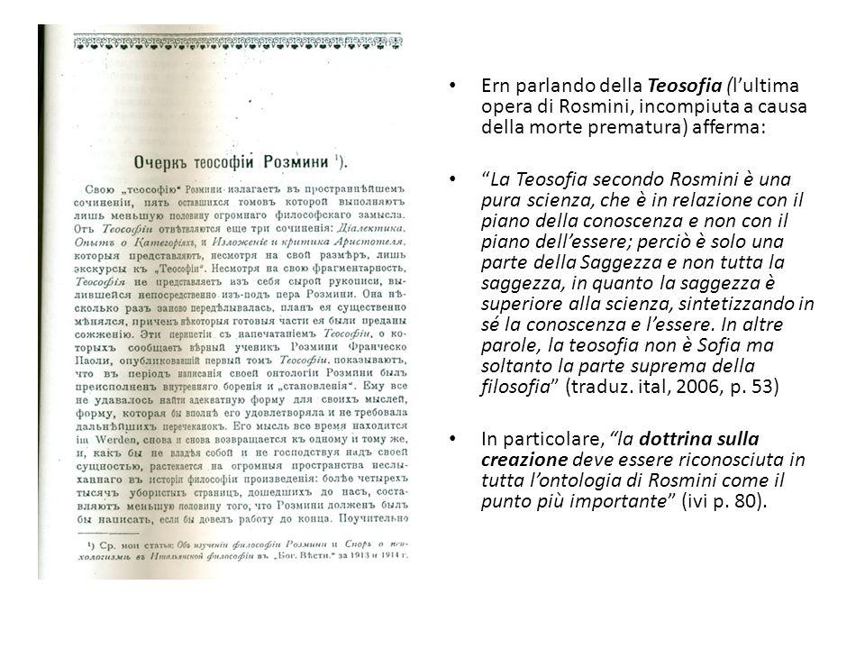 Ern parlando della Teosofia (lultima opera di Rosmini, incompiuta a causa della morte prematura) afferma: La Teosofia secondo Rosmini è una pura scien