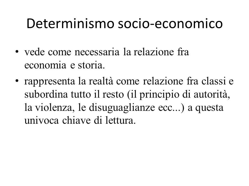 Determinismo socio-economico vede come necessaria la relazione fra economia e storia. rappresenta la realtà come relazione fra classi e subordina tutt