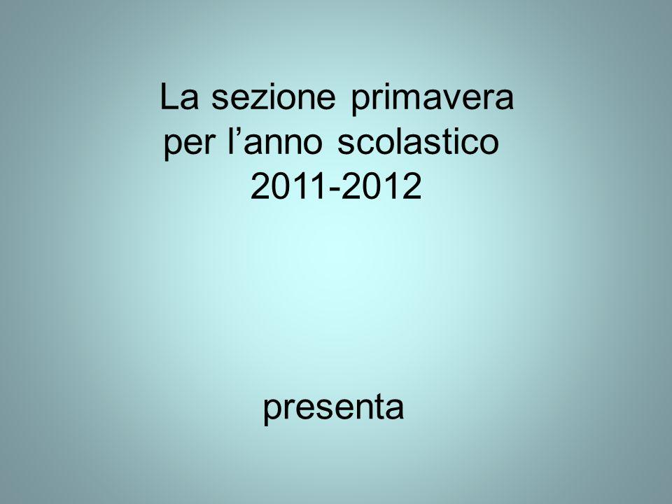 La sezione primavera per lanno scolastico 2011-2012 presenta