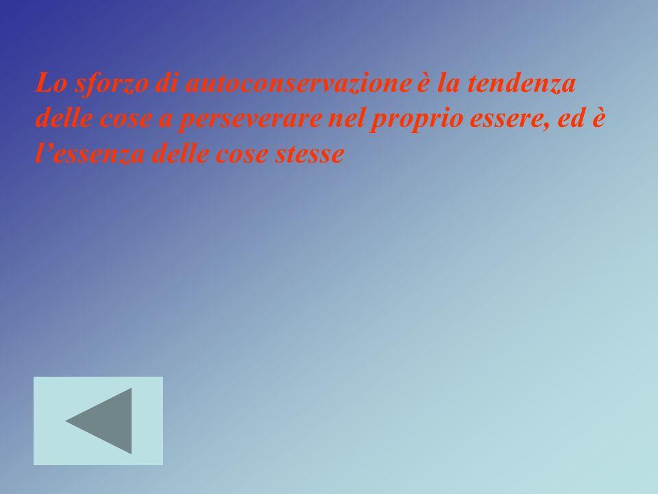 Lo sforzo di autoconservazione è la tendenza delle cose a perseverare nel proprio essere, ed è lessenza delle cose stesse