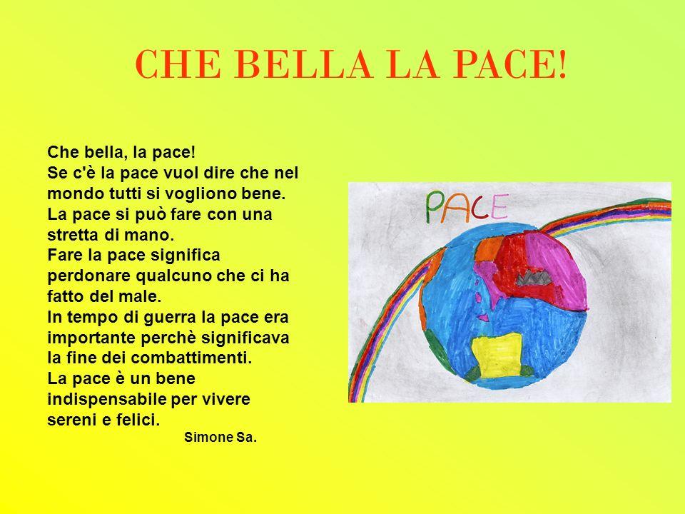 Che bella, la pace! Se c'è la pace vuol dire che nel mondo tutti si vogliono bene. La pace si può fare con una stretta di mano. Fare la pace significa