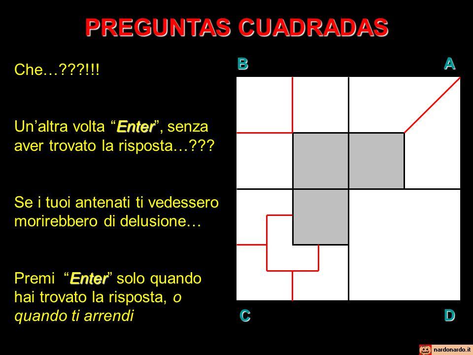 PREGUNTAS CUADRADAS BAD C Che… !!. Enter Unaltra volta Enter, senza aver trovato la risposta… .