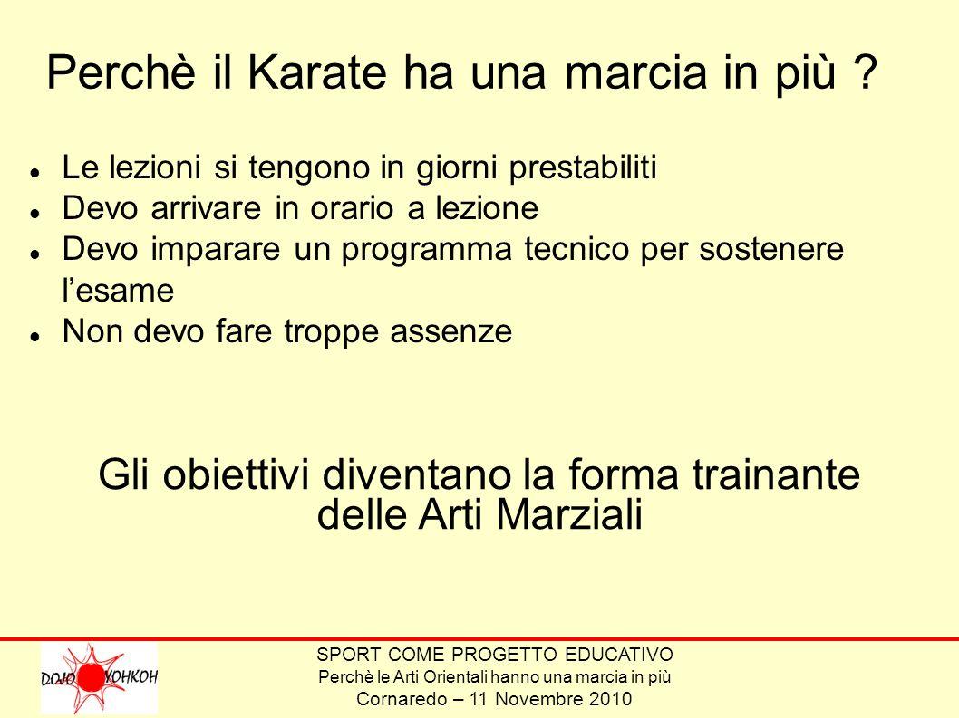SPORT COME PROGETTO EDUCATIVO Perchè le Arti Orientali hanno una marcia in più Cornaredo – 11 Novembre 2010 Perchè il Karate ha una marcia in più .