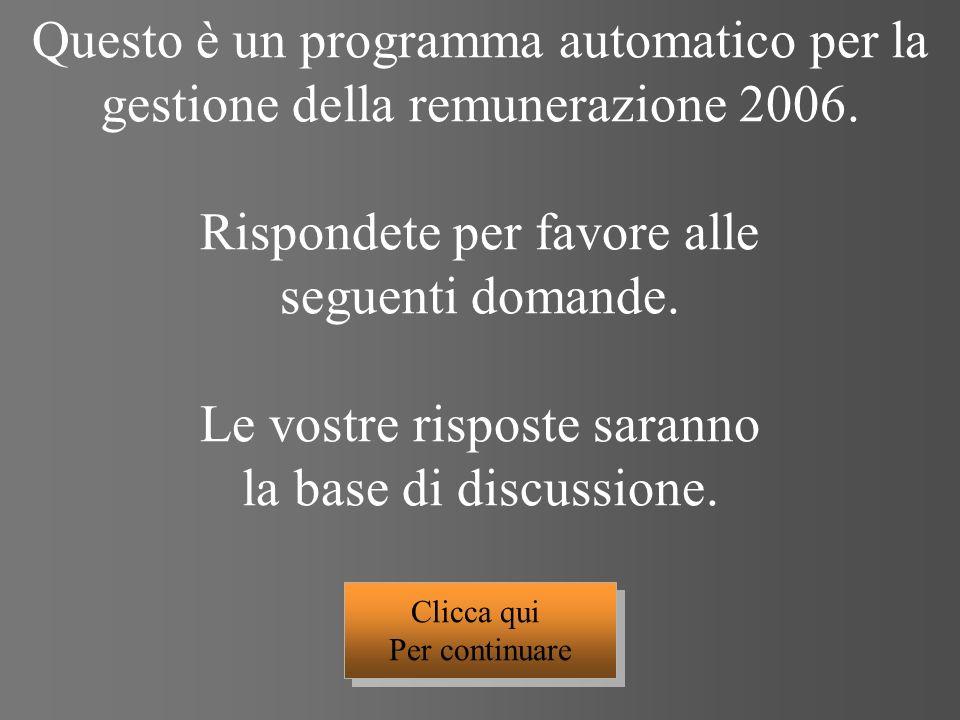 Questo è un programma automatico per la gestione della remunerazione 2006. Rispondete per favore alle seguenti domande. Le vostre risposte saranno la