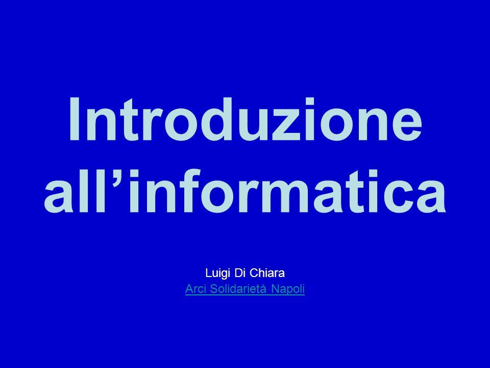 Introduzione allinformatica Luigi Di Chiara Arci Solidarietà Napoli