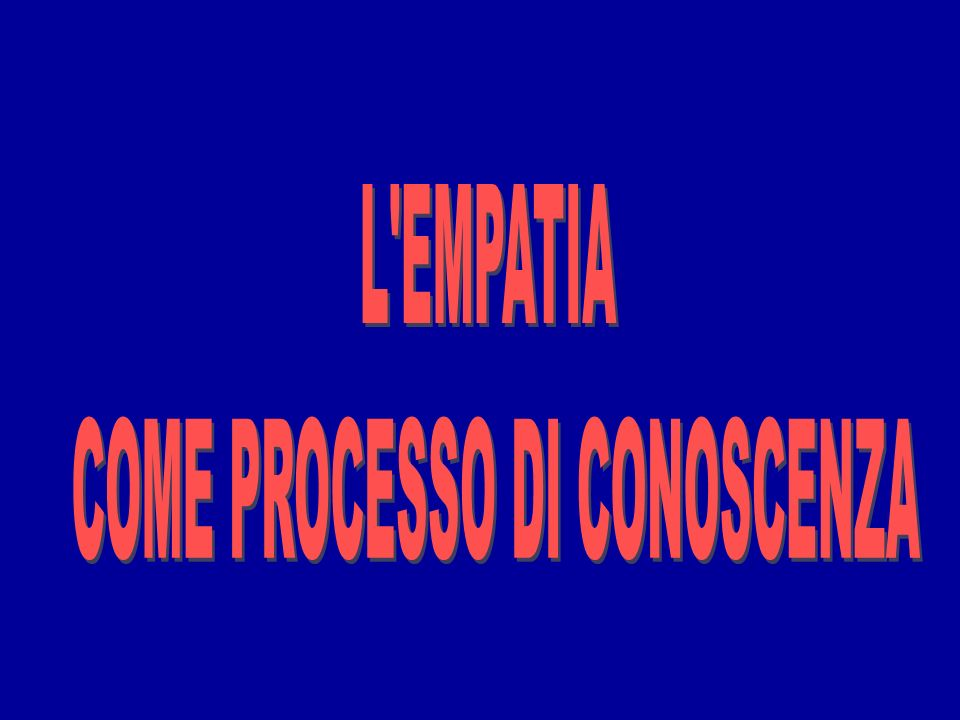 Gli estremi da evitare: Empatia ECCESSIVA contagio emotivo, perdita di controllo Empatia INSUFFICIENTE distacco, conoscenza limitata dellaltro